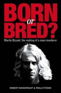 Martin Bryant - Born Or Bred?