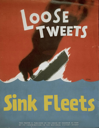 loosetweets1 Loose Tweets Sink Fleets   amazing propaganda posters for World War 3.0