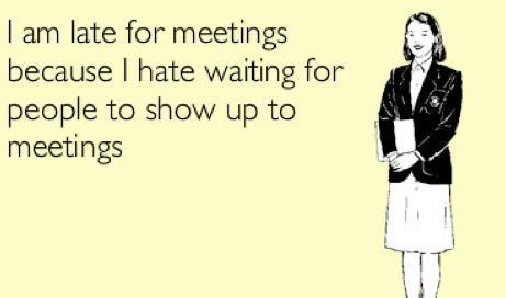 I am late for meetings because…