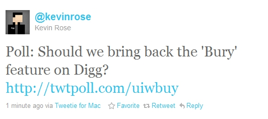 rose Kevin Rose puts up a poll asking if Digg should bring back the Bury feature