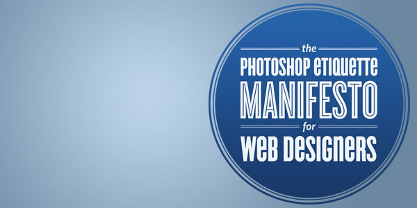 Photoshop Etiquette Manifesto teaches you designer manners