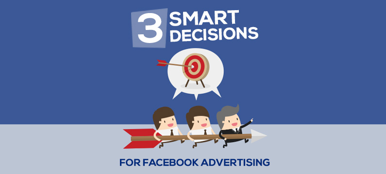 3 smart decisions to make before advertising on Facebook