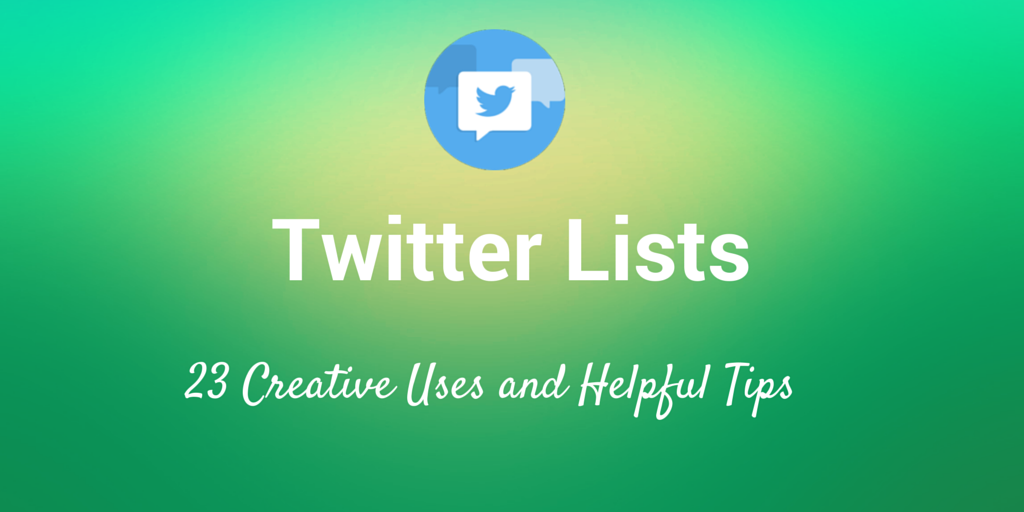 23 Seldom-Used Ideas for Utilizing Twitter Lists