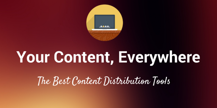 Your content, everywhere: The 17 best tools to get your content its largest audience
