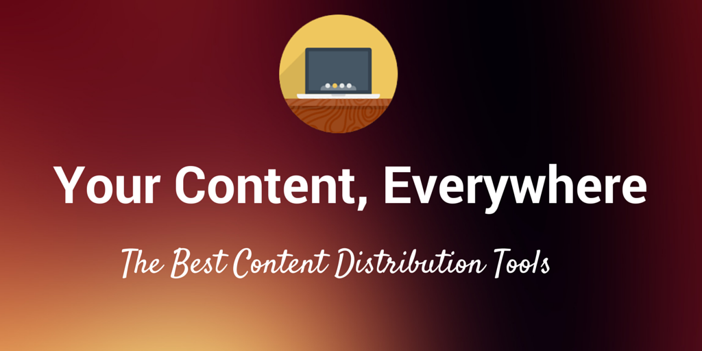 17 of The Best Tools to Get Your Content Its Largest Audience