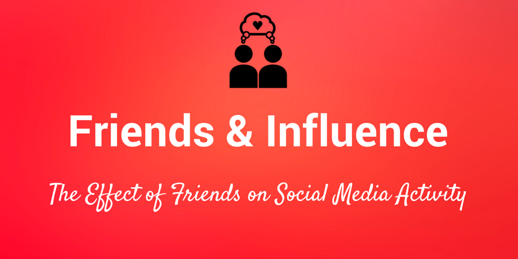 How Friends Influence Us on Social Media