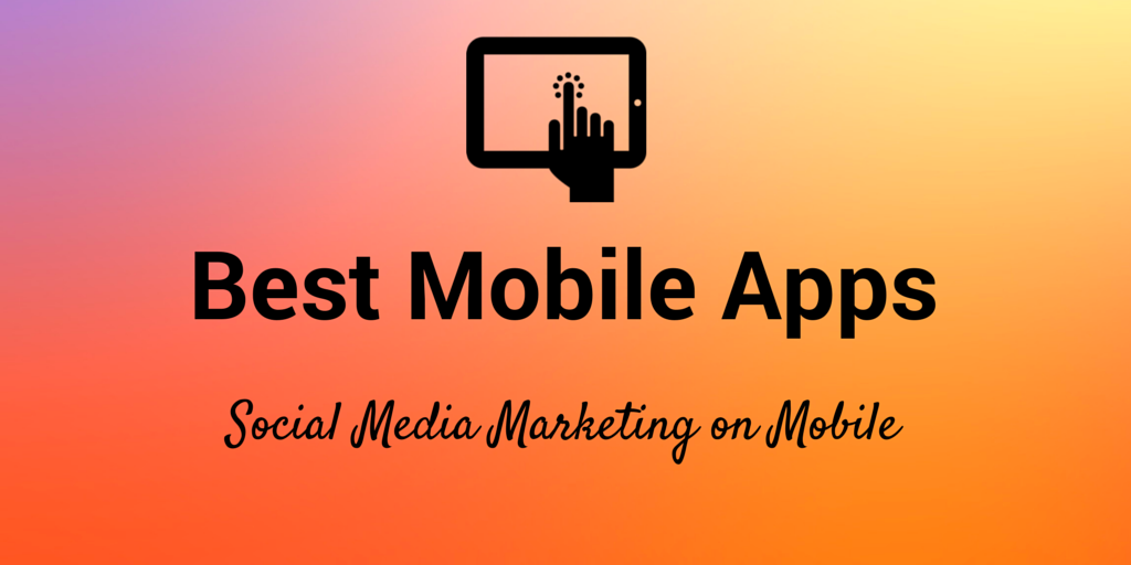 44 Best Mobile Apps and Tools for Social Media Marketers