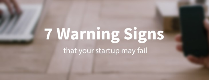 7 warning signs that your startup's about to fail