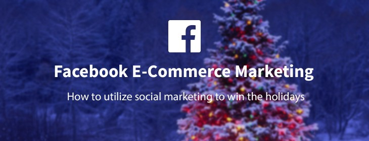 How to utilize Facebook to win e-commerce marketing this Christmas