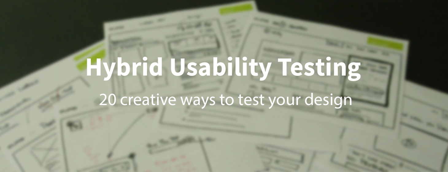 Hybrid Usability Tests: 20 Creative Ways to Test Your Design