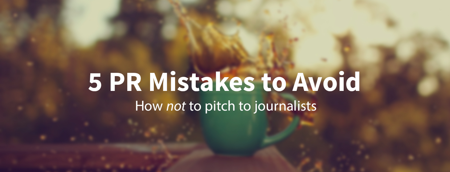 5 Common Mistakes Guaranteed to Screw Up Your PR Strategy