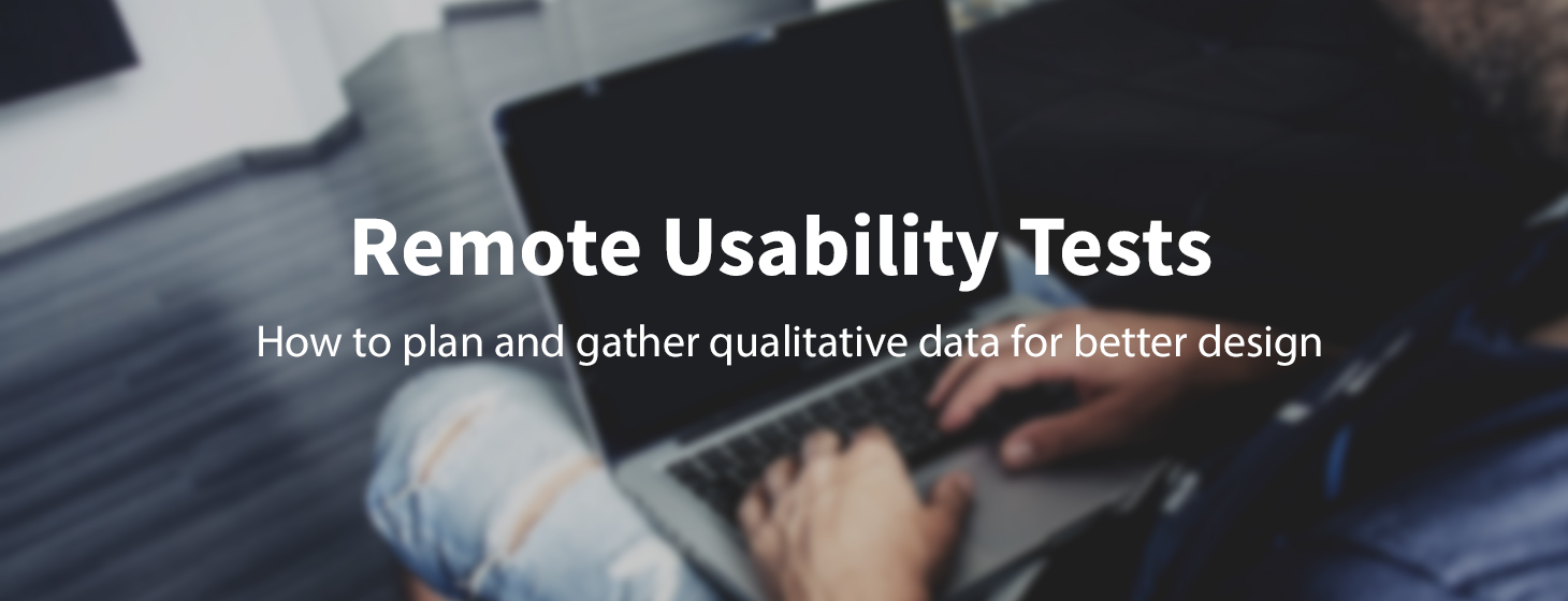 How to Design Better With Remote Usability Tests