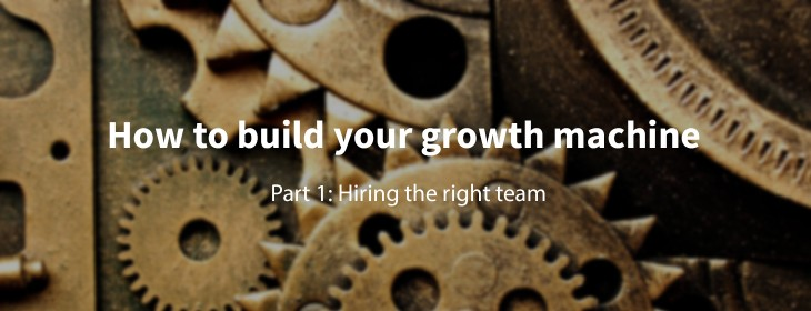 How to build your growth machine: Part 1