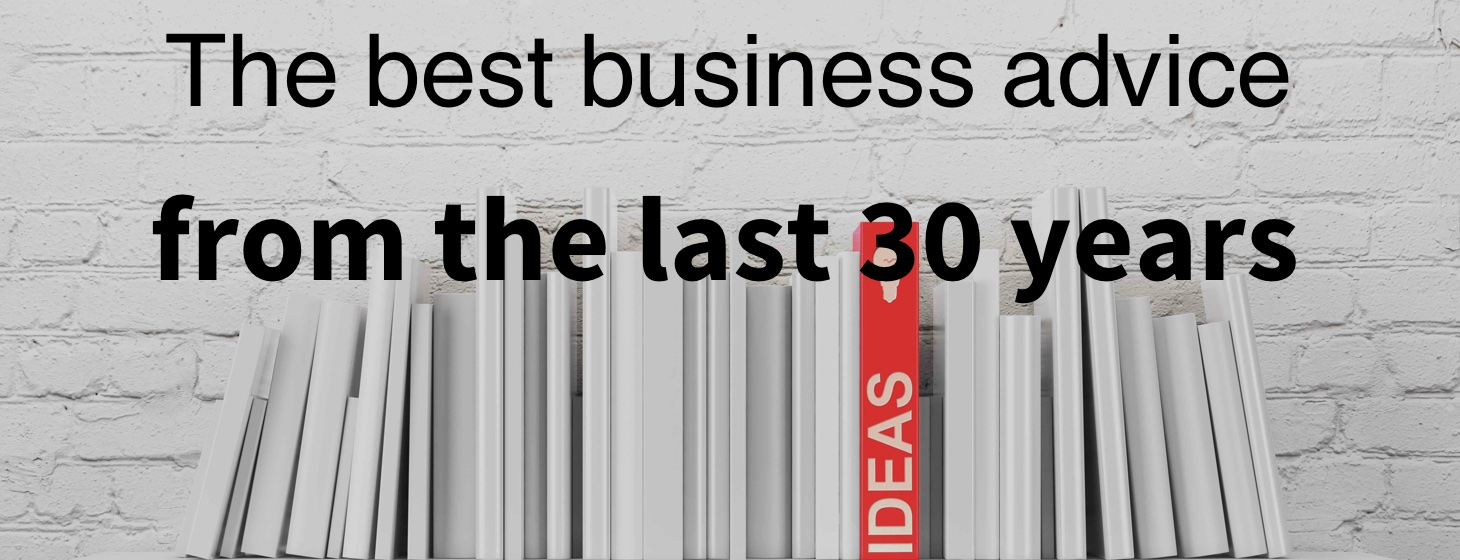 The Best Business Advice From The Past 30 Years