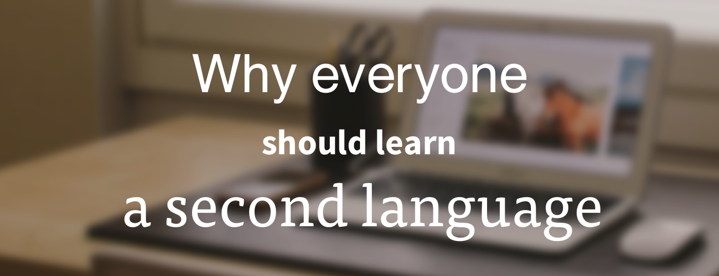 why learn a foreign language all the benefits of being bilingual
