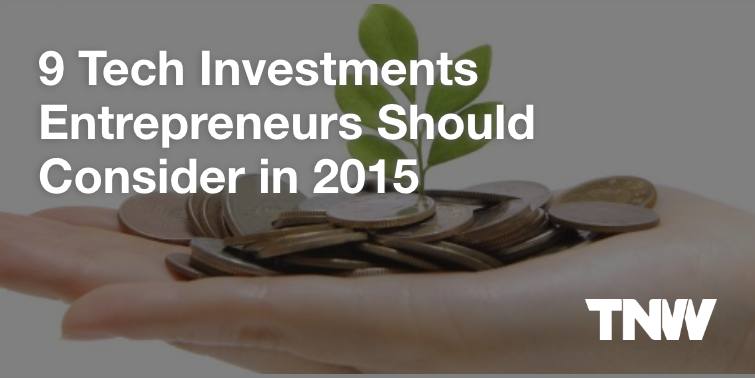 9 Tech Investments Entrepreneurs Should Consider in 2015
