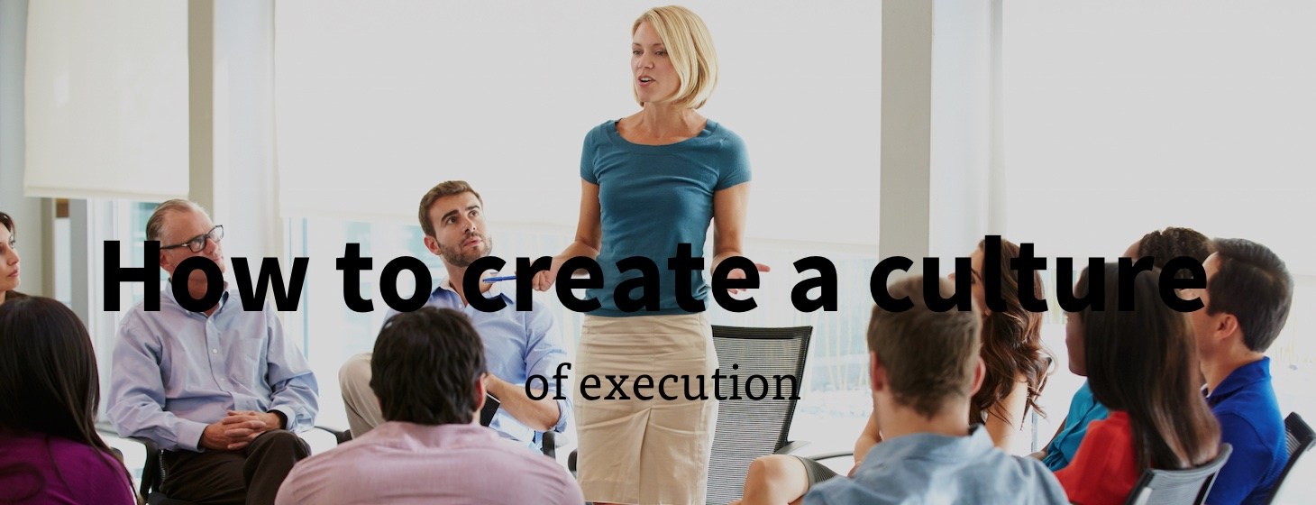How To Create A Culture of Execution In Your Business