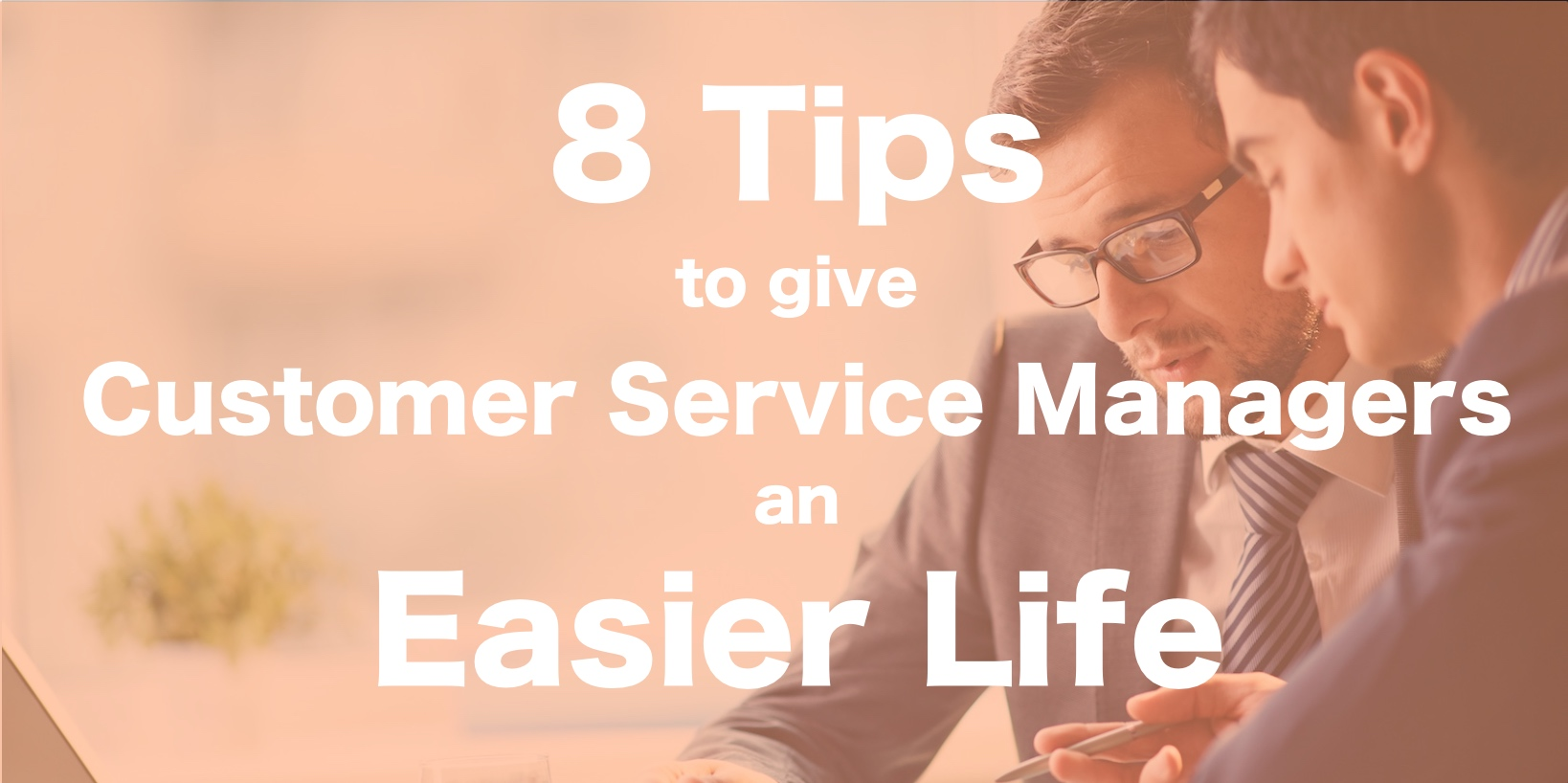 8 Tips To Help Customer Service Managers Make Their Lives