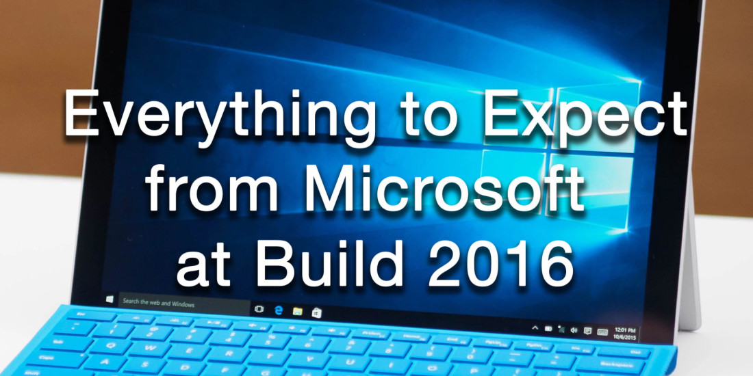 What to expect from Microsoft at Build 2016