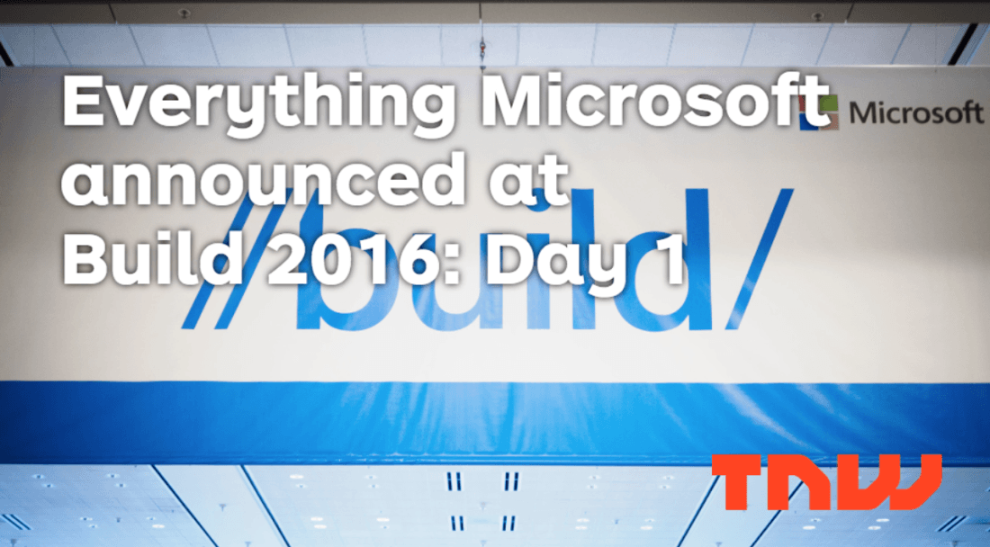 Everything Microsoft announced at Build 2016: Day 1
