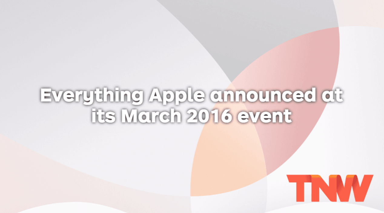 Everything Apple Announced at its March 2016 Event
