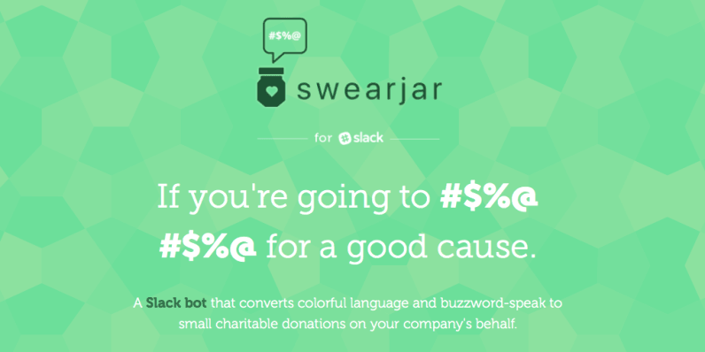 'SwearJar' is a Slack bot that gives to charity each time you drop a naughty word