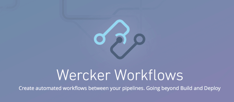 Wercker Workflows helps developers automate Docker container management