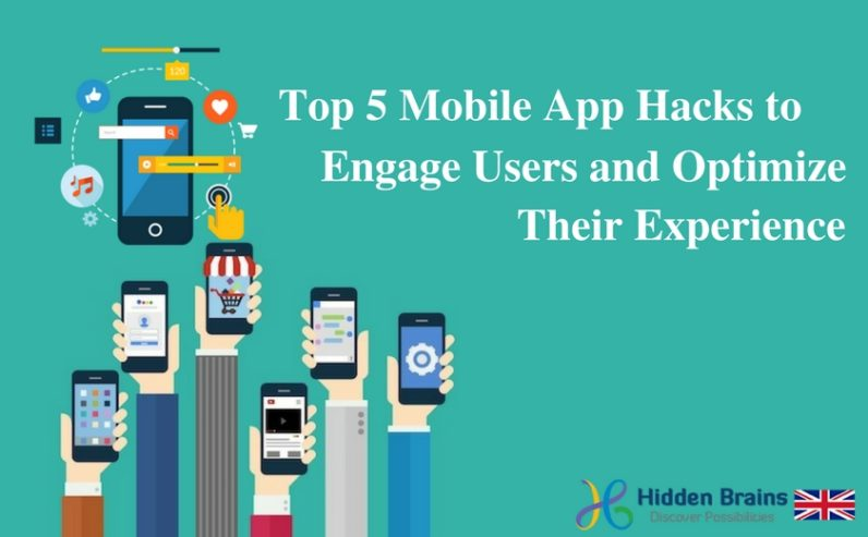Top 5 Mobile App Hacks to Engage Users and Optimize their Experience