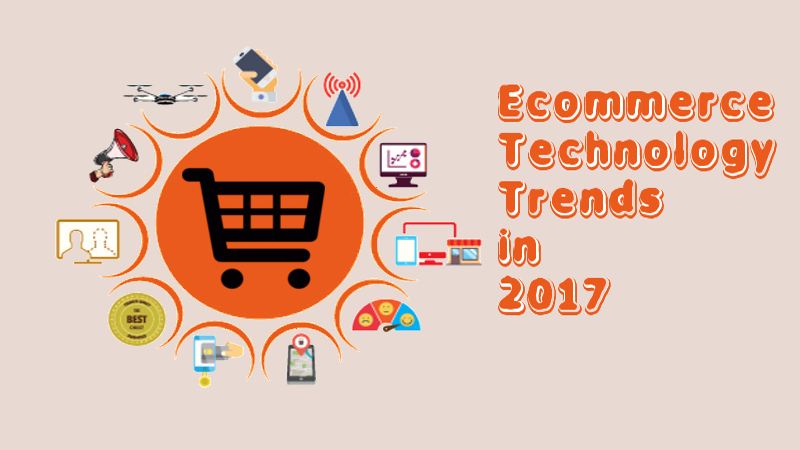 7 Ecommerce Technology Trends Sure To Make A Splash in 2017