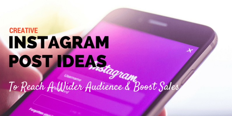 4 Creative Instagram Post Ideas To Reach A Wider Audience And Boost Sales