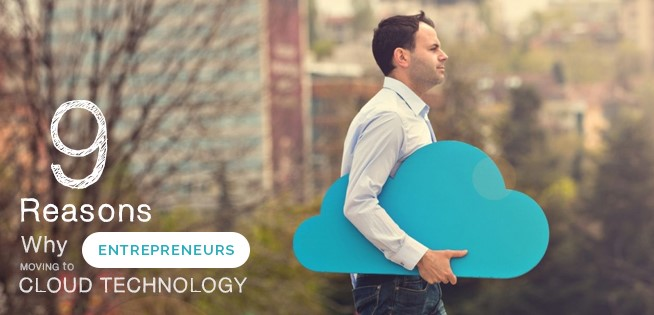 9 Reasons Why Entrepreneurs Moving to Cloud Technology