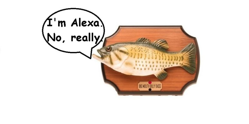 Alexa will be in future versions of Big Mouth Billy Bass and someone please kill me