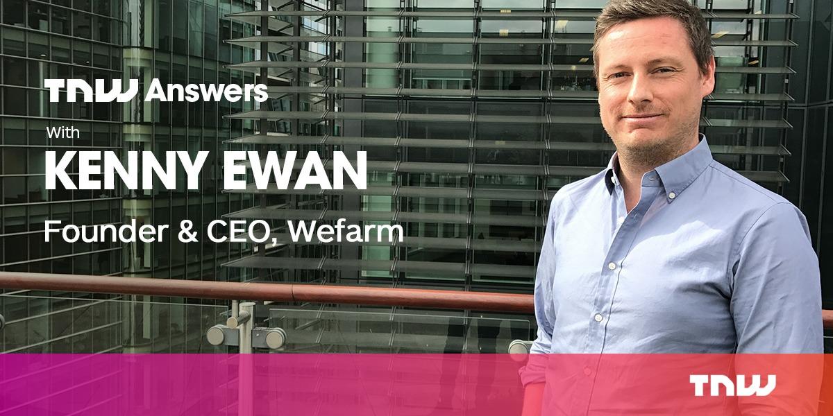 Got questions for the Mark Zuckerberg of farming? Wefarm's Kenny Ewan is joining us on TNW Answers
