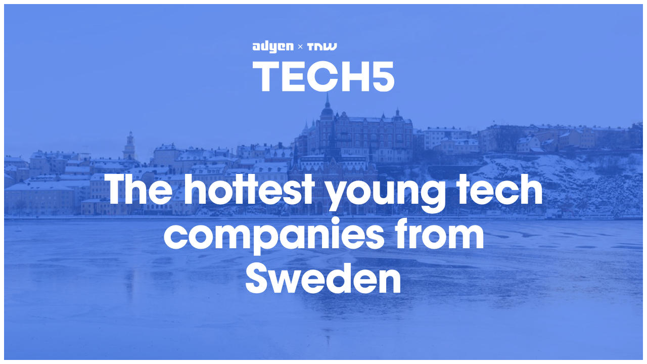 Here are the 5 hottest startups in Sweden